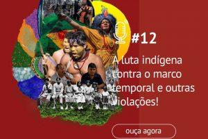 Episódio aborda luta indígena contra marco temporal e seus efeitos. Colagem: Camila Fiuza